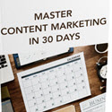 Master Content Marketing in 30 Days